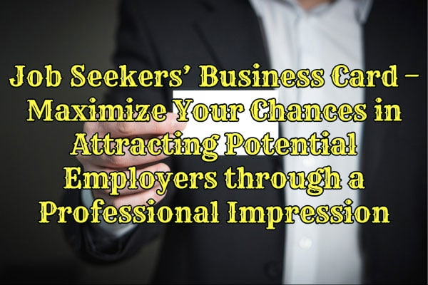 Job Seekers' Business Card - Maximize Your Chances in Attracting Potential Employers through a Professional Impression