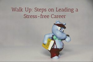 Walk Up: Steps on Leading a Stress-free Career