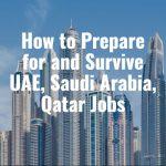 How to Prepare for and Survive UAE, Saudi Arabia, Qatar Jobs