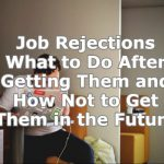 Job Rejections - What to Do After Getting Them and How Not to Get Them in the Future