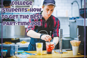 College Students' How To Get The Best Part-Time Job