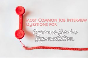 Most Common Job Interview Questions for Customer Service Representatives